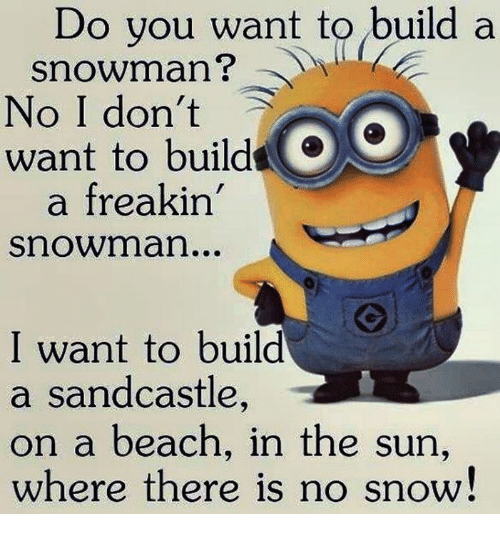 Memes, Beach, and 🤖: Do you want to build a  snowman?  No I don't  OO  want to build  a freakin'  Snowman.  I want to build  a sandcastle  on a beach, in the sun,  where there is no snow!