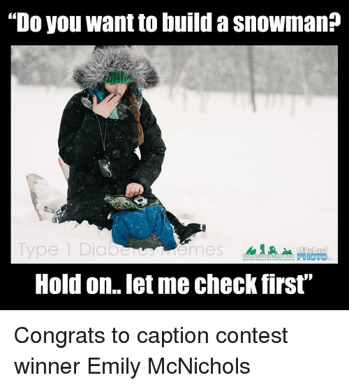 """Build A, First, and Check: """"Do you want to build a snowman?  Type 1 Diab  Hold on.. let me check first"""" <p><span>Congrats to caption contest winner Emily McNichols</span></p>"""