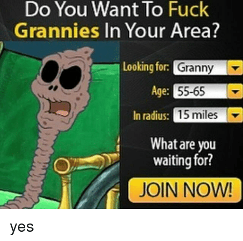Granny i want to fuck you