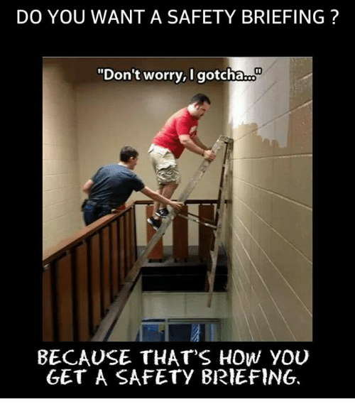 do you wantasafety briefing dont worry i gotcha oor because thats 12976224 ✅ 25 best memes about safety brief safety brief memes,Safety Brief Meme