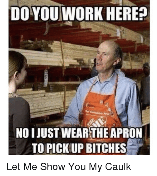 Do You Work Here Noi Justwear The Apron To Pickup Bitches Let Me