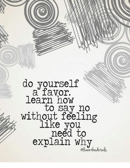 do yourself a favor learn how to say no without feeling like need to