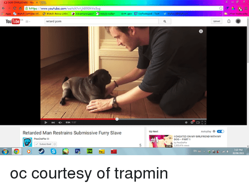 Animals, Anime, and Cheating: DO6 CHALLENGE you x  C https://  youtube.com/  cartoons onl. a watch Anime  nebula noker  YouTube  retard porn  Retarded Man Restrains Submissive Furry Slave  Up Next  Autoplay CO  CHEATED ON MYOIRLFRIEND WITH MY  D00 PART 1  2331476 views oc courtesy of trapmin