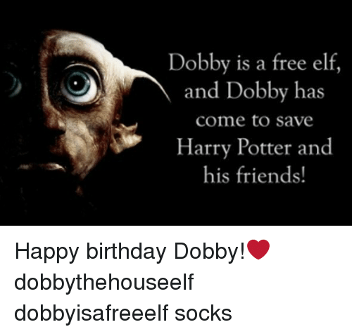 Dobby Is A Free Elf And Dobby Has Come To Save Harry