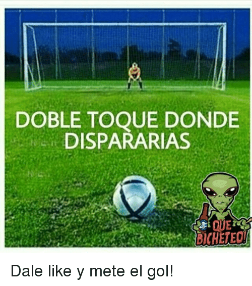 Memes, 🤖, and Els: DOBLETOQUE DONDE  DISPARARIAS Dale like y mete el gol!