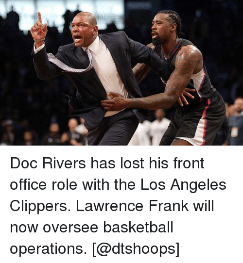 Basketball, Los Angeles Clippers, and Memes: Doc Rivers has lost his front office role with the Los Angeles Clippers. Lawrence Frank will now oversee basketball operations. [@dtshoops]