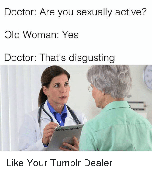 doctor are you sexually active old woman yes doctor that s