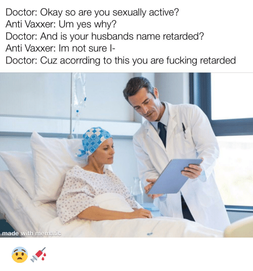 Doctor Okay So Are You Sexually Active? Anti Vaxxer Um Yes