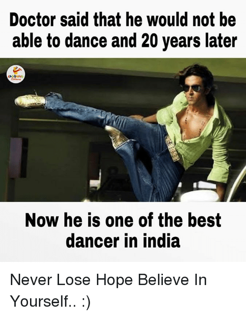 Indianpeoplefacebook, Dancer, and Believe in Yourself: Doctor said that he would not be  able to dance and 20 years later  Now he is one of the best  dancer in india Never Lose Hope Believe In Yourself.. :)