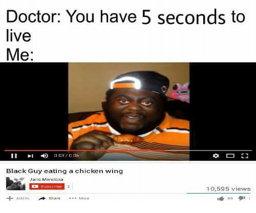 Doctor You Have 5 Seconds To Live Me Black Guy Eating A Chicken Wing