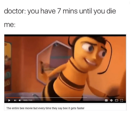 doctor you have 7 mins until you die me 0 52 7979206 ✅ 25 best memes about bee movie but every time they say bee it