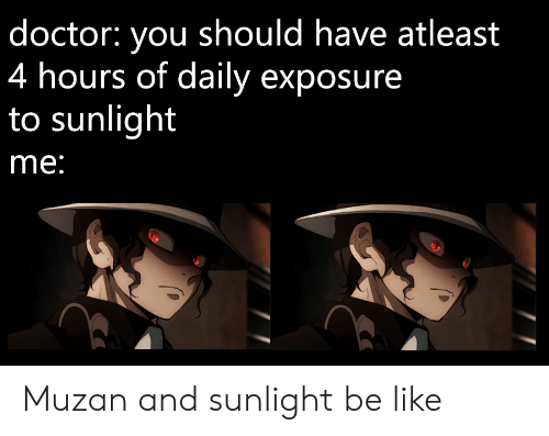 Anime, Be Like, and Doctor: doctor: you should have atleast  4 hours of daily exposure  to sunlight  me: Muzan and sunlight be like