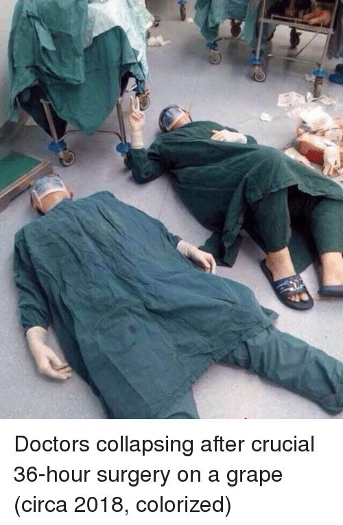 Crucial, Surgery, and Grape: Doctors collapsing after crucial 36-hour surgery on a grape (circa 2018, colorized)