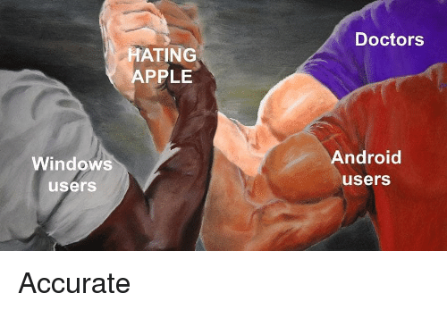 Android, Apple, and Memes: Doctors  HATING  APPLE  Windows  users  Android  users Accurate