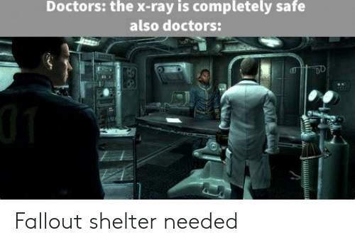Doctors the X-Ray Is Completely Safe Also Doctors Fallout