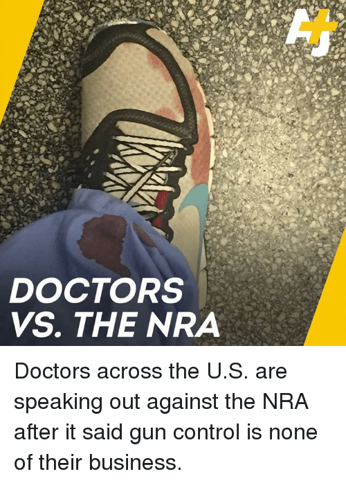 Memes, Control, and Business: DOCTORS  VS. THE NRA Doctors across the U.S. are speaking out against the NRA after it said gun control is none of their business.