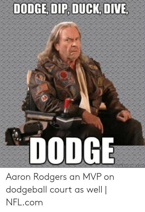 Dodge Dip Duck Dive Dodge Quckmeme To Aaron Rodgers An Mvp On Dodgeball Court As Well Nflcom Aaron Rodgers Meme On Me Me