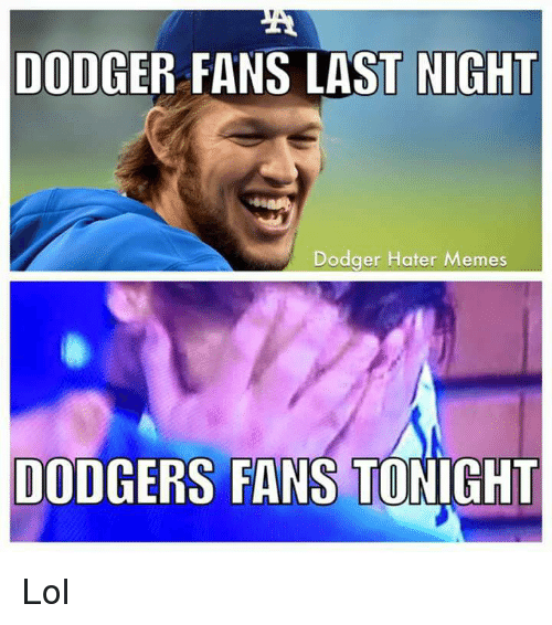 dodger fans last night dodger hater memes dodgers fans tonight 10422912 dodger fans last night dodger hater memes dodgers fans tonight lol