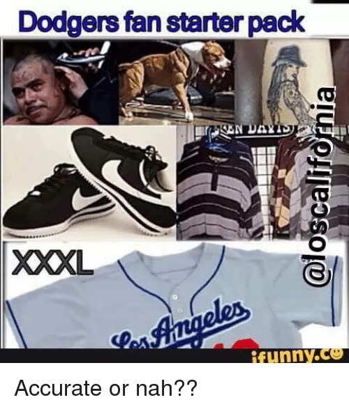 Dodgers Fan Starter Pack Xxxl Ifunnyce Accurate Or Nah Dodgers
