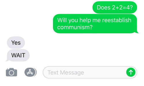 Help, Text, and Communism: Does 2+2-4?  Will you help me reestablish  communism?  Yes  WAIT  Text Message