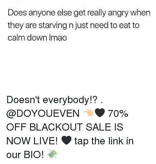 Gym, Link, and Live: Does anyone else get really angry when  they are starving n just need to eat to  calm down Imao Doesn't everybody!? . @DOYOUEVEN 👈🏼🖤 70% OFF BLACKOUT SALE IS NOW LIVE! 🖤 tap the link in our BIO! 💸