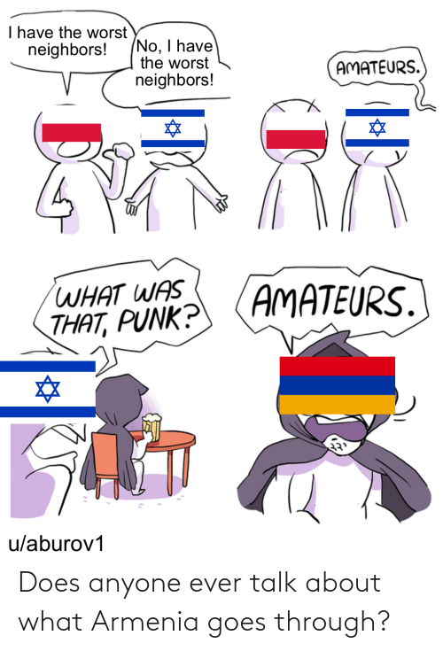 Does Anyone Ever Talk About What Armenia Goes Through History Meme On Me Me
