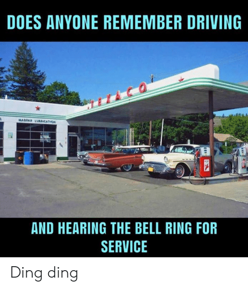Dank, Driving, and 🤖: DOES ANYONE REMEMBER DRIVING  AND HEARING THE BELL RING FOR  SERVICE Ding ding