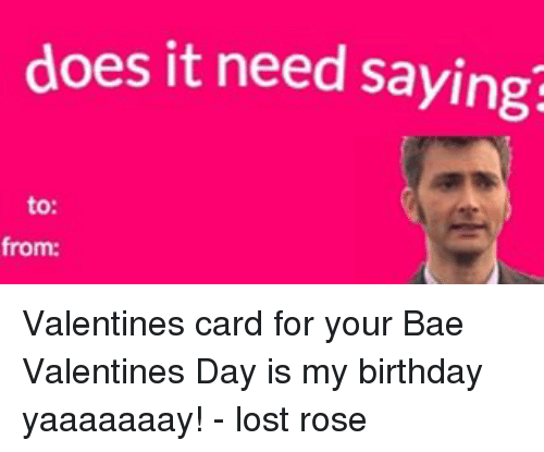 does it need saying to from valentines card for your 13808618 ✅ 25 best memes about to from valentines to from valentines memes,Valentines Day Birthday Meme