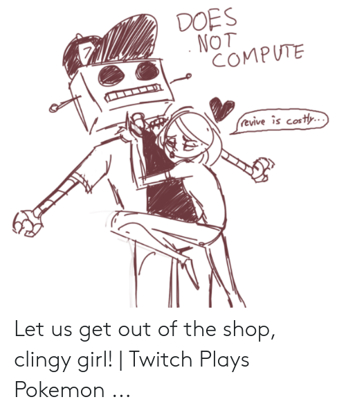Pokemon, Twitch, and Girl: DOES  NOT  COMPUTE  (evive is cost... Let us get out of the shop, clingy girl! | Twitch Plays Pokemon ...