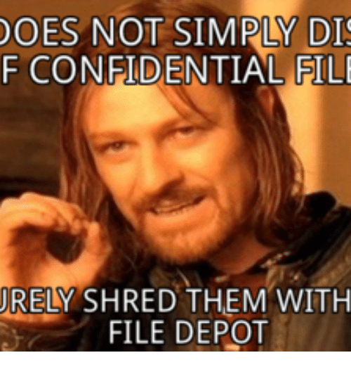 Them, Fili, and Shreds: DOES NOT SIMPLY DI  F CONFIDENTIAL FILI  RELY SHRED THEM WITH  FILE DEPOT
