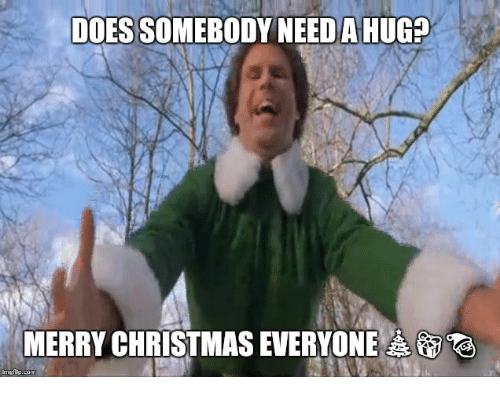 DOES SOMEBODY NEED A HUG MERRY CHRISTMAS EVERYONE