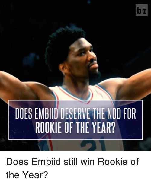 Sports, Still, and Nod: DOESEMBIID DESERVE THE NOD FOR  ROOKIE OF THE YEAR? Does Embiid still win Rookie of the Year?