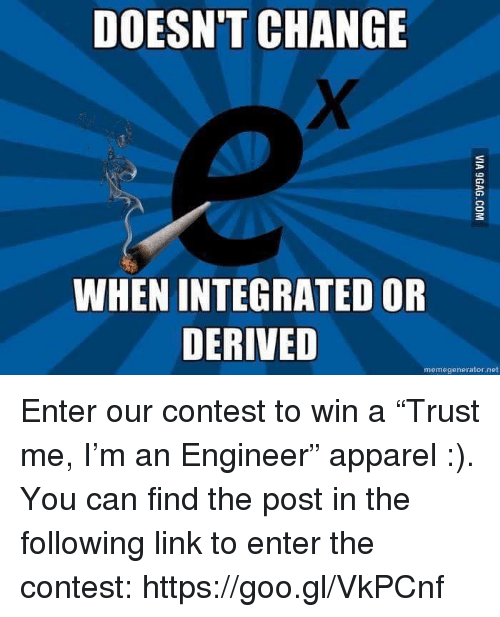 "Link, The Following, and Engineering: DOESN'T CHANGE  WHEN INTEGRATED OR  DERIVED  memegenerator.net Enter our contest to win a ""Trust me, I'm an Engineer"" apparel :). You can find the post in the following link to enter the contest: https://goo.gl/VkPCnf"