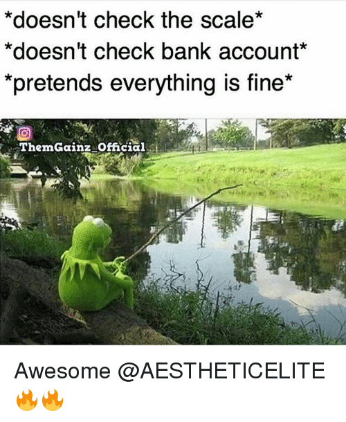 Gym, Bank, and Awesome: *doesn't check the scale*  *doesn't check bank account  *pretends everything is fine  Therm Gainz Official Awesome @AESTHETICELITE 🔥🔥