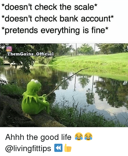 "Gym, Life, and Bank: *doesn't check the scale*  *doesn't check bank account*  pretends everytning is fine""  ThemGainz Official Ahhh the good life 😂😂 @livingfittips ⏪👍"