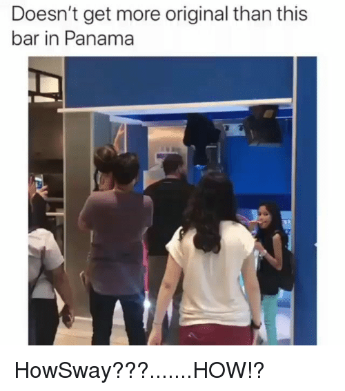 Memes, Panama, and 🤖: Doesn't get more original than this  bar in Panama HowSway???.......HOW!?
