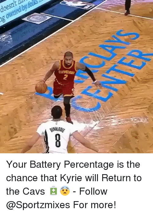 Cavs, Memes, and 🤖: doesnt ha  g owned by folks  2 Your Battery Percentage is the chance that Kyrie will Return to the Cavs 🔋😨 - Follow @Sportzmixes For more!