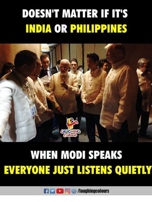 India, Philippines, and Indianpeoplefacebook: DOESN'T MATTER IF IT'S  INDIA OR PHILIPPINES  WHEN MODI SPEAKS  EVERYONE JUST LISTENS QUIETLY  f/laughingcolours