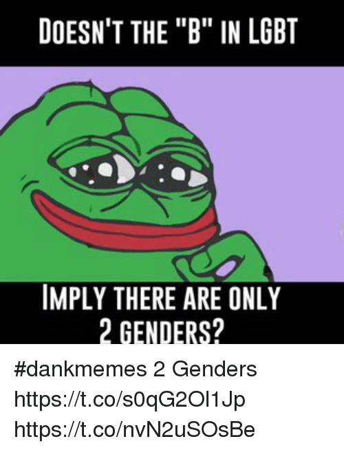 doesnt the b in lgbt imply there are only 2 20001684 doesn't the b in lgbt imply there are only 2 genders? dankmemes 2