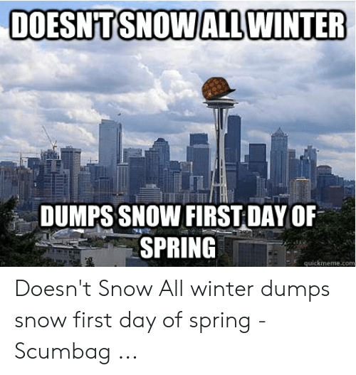 Snow On First Day Of Spring Makes Me >> Doesntsnowall Winter Dumps Snow First Day Of Spring Quickmemecon