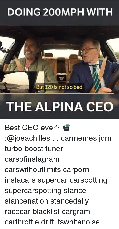Bad, Memes, and Best: DOING 200MPH WITHH  But 320 is not so bad.  THE ALPINA CEO Best CEO ever? 📹:@joeachilles . . carmemes jdm turbo boost tuner carsofinstagram carswithoutlimits carporn instacars supercar carspotting supercarspotting stance stancenation stancedaily racecar blacklist cargram carthrottle drift itswhitenoise