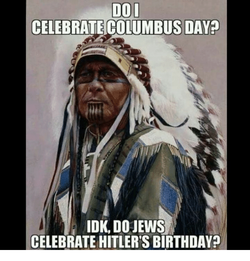 dol celebrate columbus day idk dojews celebrate hitlers birthday 4748837 25 best columbus day memes columbus day sale memes, hitlers