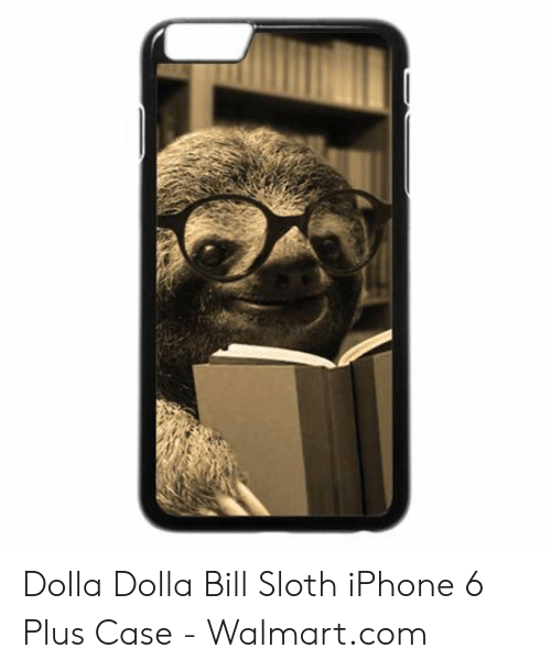 Dolla Dolla Bill Sloth iPhone 6 Plus Case - Walmartcom