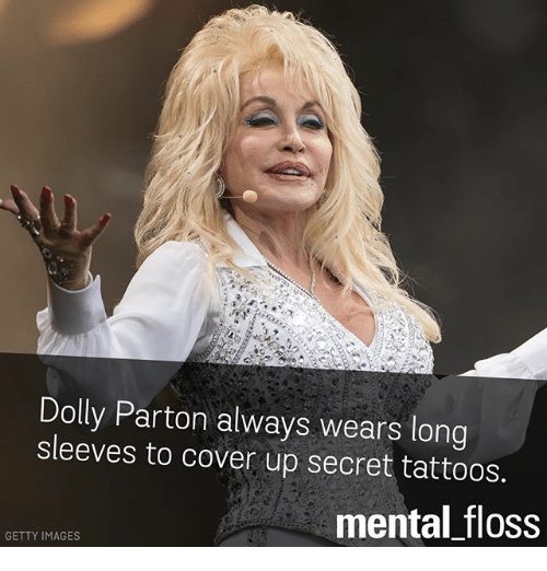 Memes, 🤖, and Secret: Dolly Parton always wears long  sleeves to cover up secret tattoos.  mental floss  GETTY IMAGES