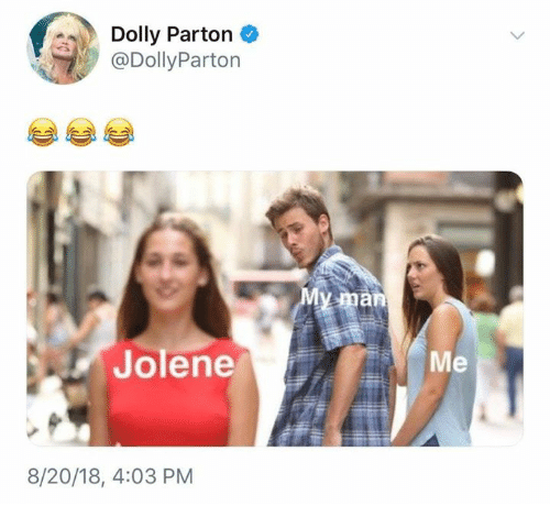 Dolly Parton, Dolly, and Parton: Dolly Parton  @DollyParton  JoleneMe  8/20/18, 4:03 PM