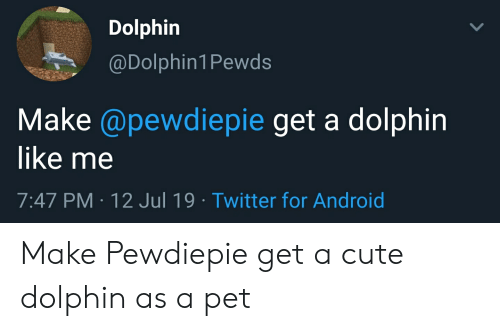 Dolphin Pewds Make Get a Dolphin Like Me 747 PM 12 Jul 19