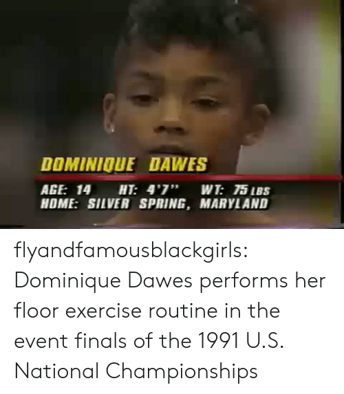 """Finals, Tumblr, and Blog: DOMINIOUE DAWES  AGE: 14 HT: 4'7"""" WT: 75 IBS  HOME: SILVER SPRING, MARYLAND flyandfamousblackgirls: Dominique Dawes performs her floor exercise routine in the event finals of the 1991 U.S. National Championships"""