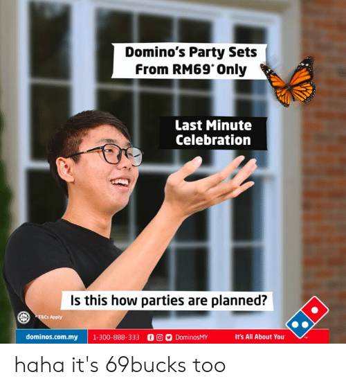 Party, Domino's, and Haha: Domino's Party Sets f  From RM69 Only  Last Minute  Celebration  Is this how parties are planned?  T&E  s Apply  dominos.com.my | 1.300-888-333 00ס DominosMY  It's All About You haha it's 69bucks too