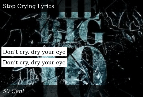 SIZZLE: Don't cry, dry your eye  Don't cry, dry your eye