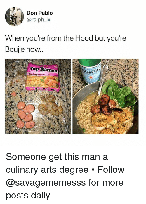 Memes, Ramen, and The Hood: Don Pablo  aralph_lx  When you're from the Hood but you're  Boujie now  Top Ramen  Shrimp Flavor3  LLECR Someone get this man a culinary arts degree • Follow @savagememesss for more posts daily